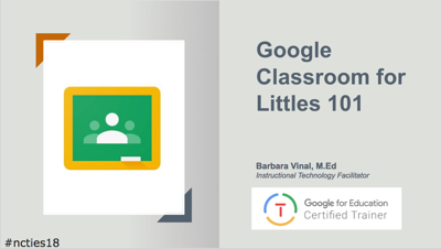 Google Classroom for Littles 101 NCTIES18